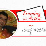 Framing the Artist | Anuj Malhotra