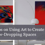 5 Tips on Using Art to Create Jaw-Dropping Spaces