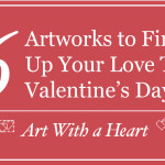 Art With a Heart: 6 Artworks to Fire Up Your Love This Valentine's Day