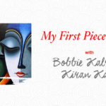 [My First Piece of Art] The Magical Love For Art: Bobbie Kalra & Kiran Kalra