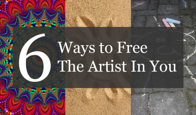6 Ways to Free The Artist In You