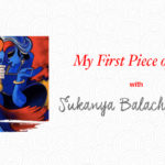 [My First Piece of Art] Finding Yourself in Art with Sukanya Balachandran